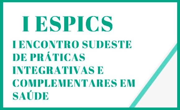 I ESPICS - I Encontro Sudeste de Práticas Integrativas e Complementares em Saúde