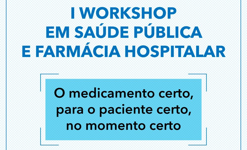 I Workshop em Saúde Pública e Farmácia Hospitalar