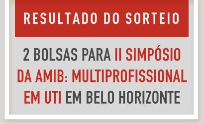 RESULTADO DO SORTEIO | 2 bolsas para II Simpósio da AMIB: Multiprofissional em UTI
